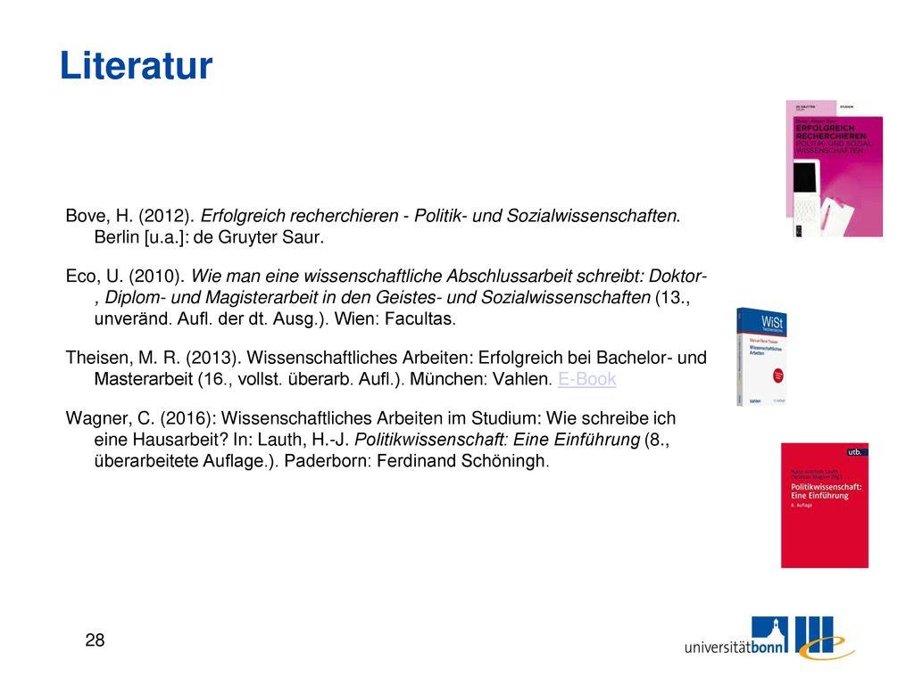 Literatur Bove, H. (2012). Erfolgreich recherchieren - Politik- und Sozialwissenschaften. Berlin [u.a.]: de Gruyter Saur.